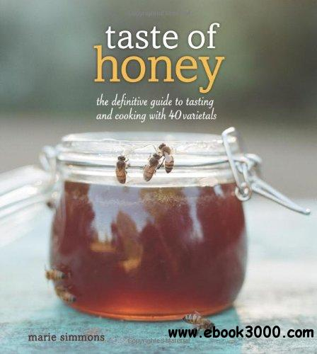 Taste of Honey: The Definitive Guide to Tasting and Cooking with 40 Varietals free download