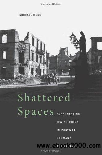 Shattered Spaces: Encountering Jewish Ruins in Postwar Germany and Poland free download