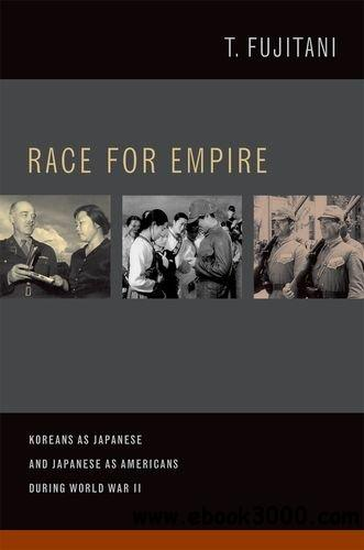 Race for Empire: Koreans as Japanese and Japanese as Americans during World War II free download