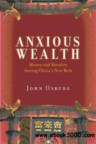 Anxious Wealth: Money and Morality Among China's New Rich download dree