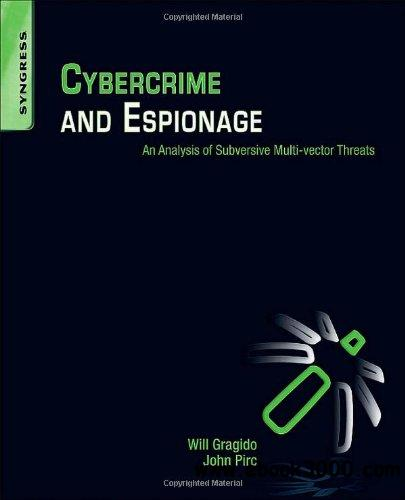 Cybercrime and Espionage: An Analysis of Subversive Multi-Vector Threats free download