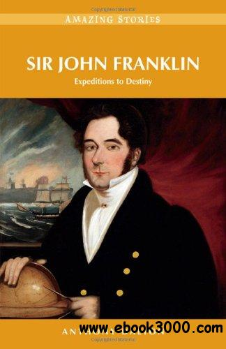 Sir John Franklin: Expeditions to Destiny download dree