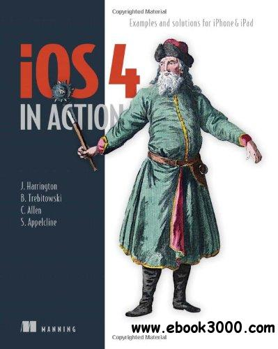 iOS 4 in Action: Examples and Solutions for iPhone & iPad free download