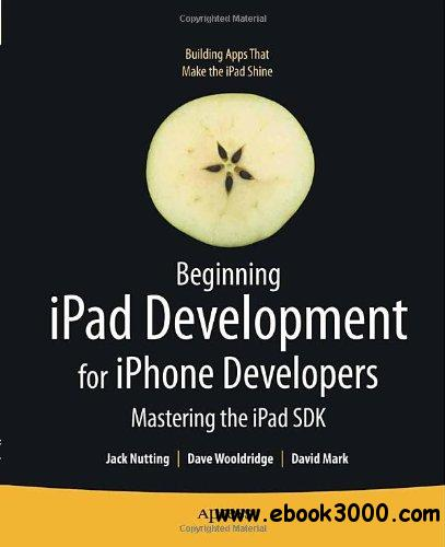 Beginning iPad Development for iPhone Developers: Mastering the iPad SDK free download
