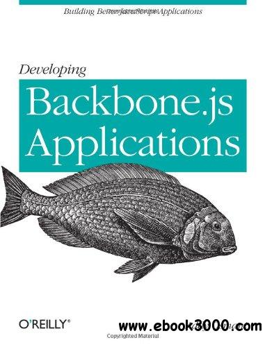 Developing Backbone.js Applications (full version) free download
