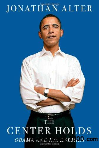 The Center Holds: Obama and His Enemies free download