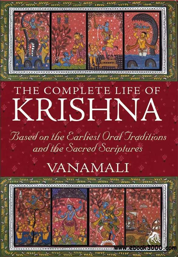 The Complete Life of Krishna: Based on the Earliest Oral Traditions and the Sacred Scriptures free download