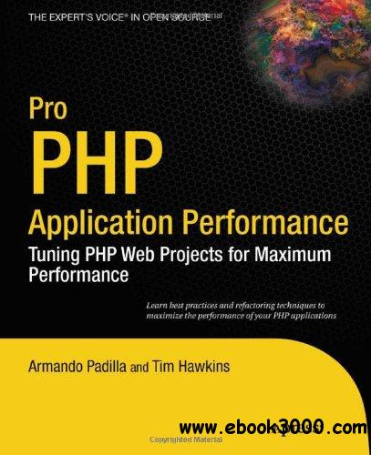 Pro PHP Application Performance: Tuning PHP Web Projects for Maximum Performance free download