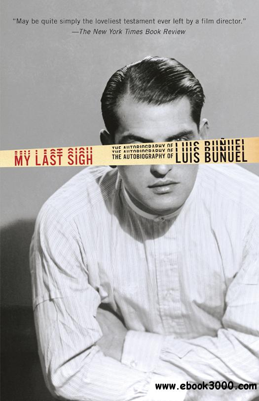 My Last Sigh: The Autobiography of Luis Bunuel free download