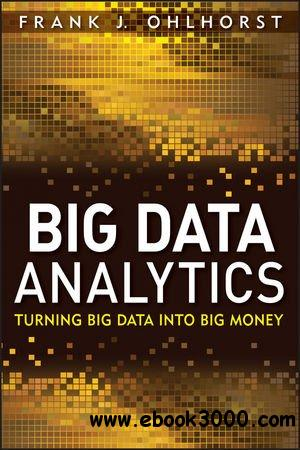 Big Data Analytics: Turning Big Data into Big Money free download