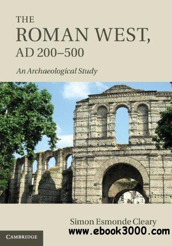 The Roman West, AD 200-500: An Archaeological Study free download