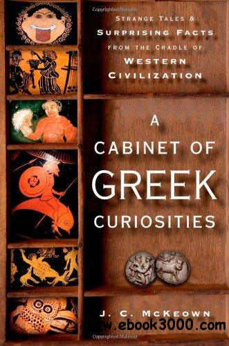 A Cabinet of Greek Curiosities: Strange Tales and Surprising Facts from the Cradle of Western Civilization free download