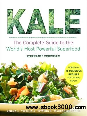 Kale: The Complete Guide to the World's Most Powerful Superfood free download