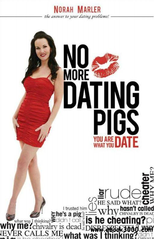No More Dating Pigs: You Are What You Date free download