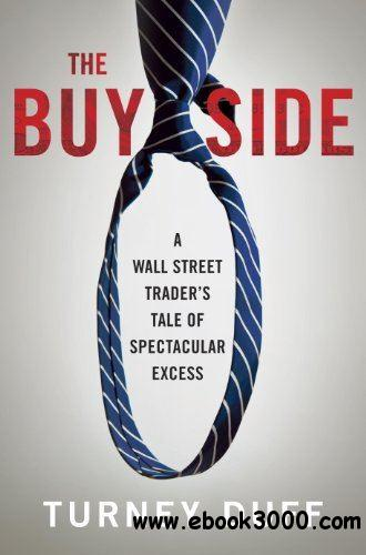 The Buy Side: A Wall Street Trader's Tale of Spectacular Excess download dree