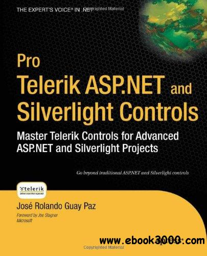 Pro Telerik ASP.NET and Silverlight Controls: Master Telerik Controls for Advanced ASP.NET and Silverlight Projects free download