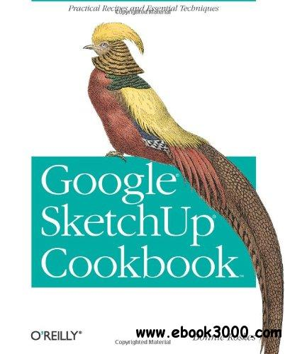 Google Sketchup Cookbook: Practical Recipes and Essential Techniques free download