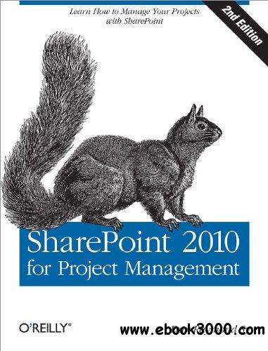 SharePoint 2010 for Project Management, 2nd Edition free download
