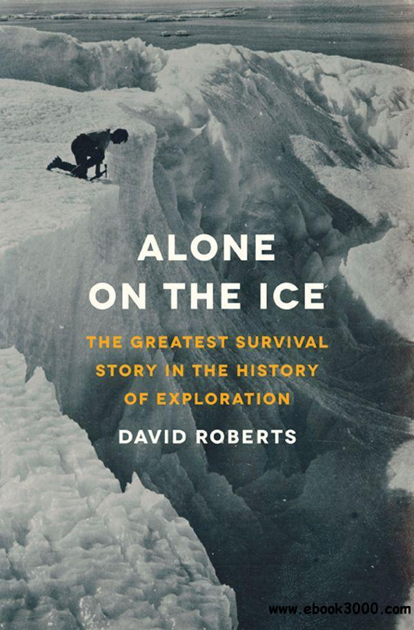 Alone on the Ice: The Greatest Survival Story in the History of Exploration free download