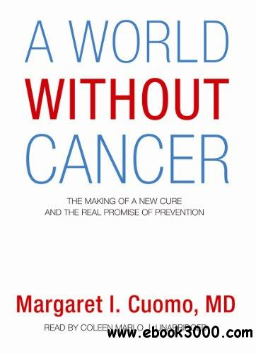 A World Without Cancer: The Making of a New Cure and the Real Promise of Prevention free download