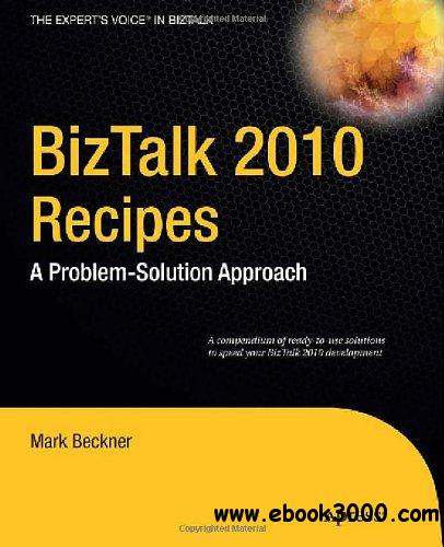 BizTalk 2010 Recipes: A Problem-Solution Approach free download