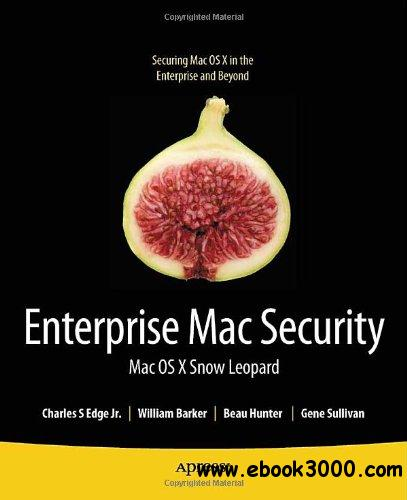 Enterprise Mac Security: Mac OS X Snow Leopard, 2nd Edition free download