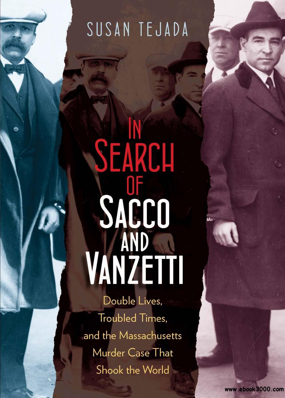 In Search of Sacco and Vanzetti: Double Lives, Troubled Times, and the Massachusetts Murder Case That Shook the World download dree