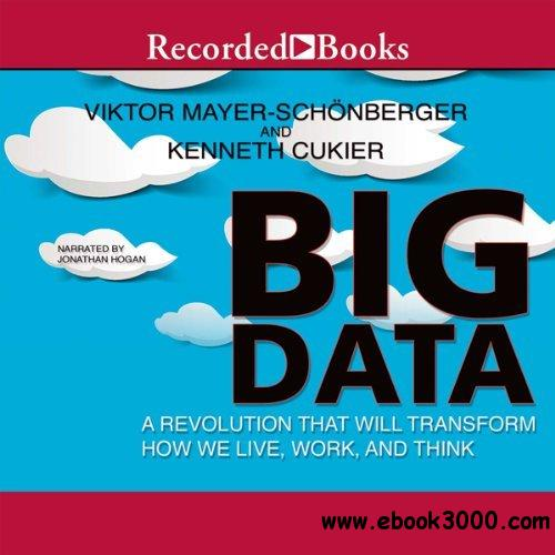 Big data: A Revolution That Will Transform How We Live, Work, and Think free download