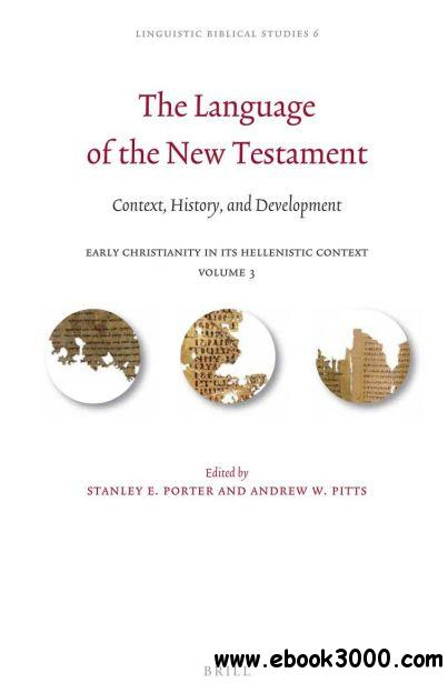 The Language of the New Testament: Context, History, and Development (Linguistic Biblical Studies) free download