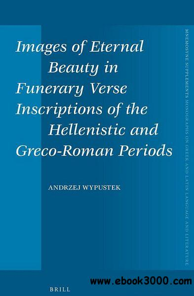 Images of Eternal Beauty in Verse Inscriptions of the Hellenistic and Greco-Roman Periods (Mnemosyne Supplements) download dree