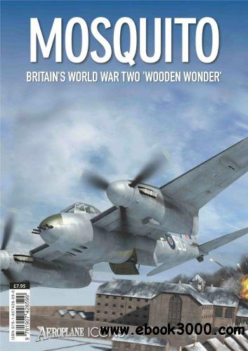 Mosquito: Britain's World War Two 'Wooden Wonder' (Aeroplane Icons) download dree