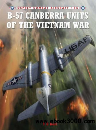 B-57 Canberra Units of the Vietnam War (Osprey Combat Aircraft 85) free download