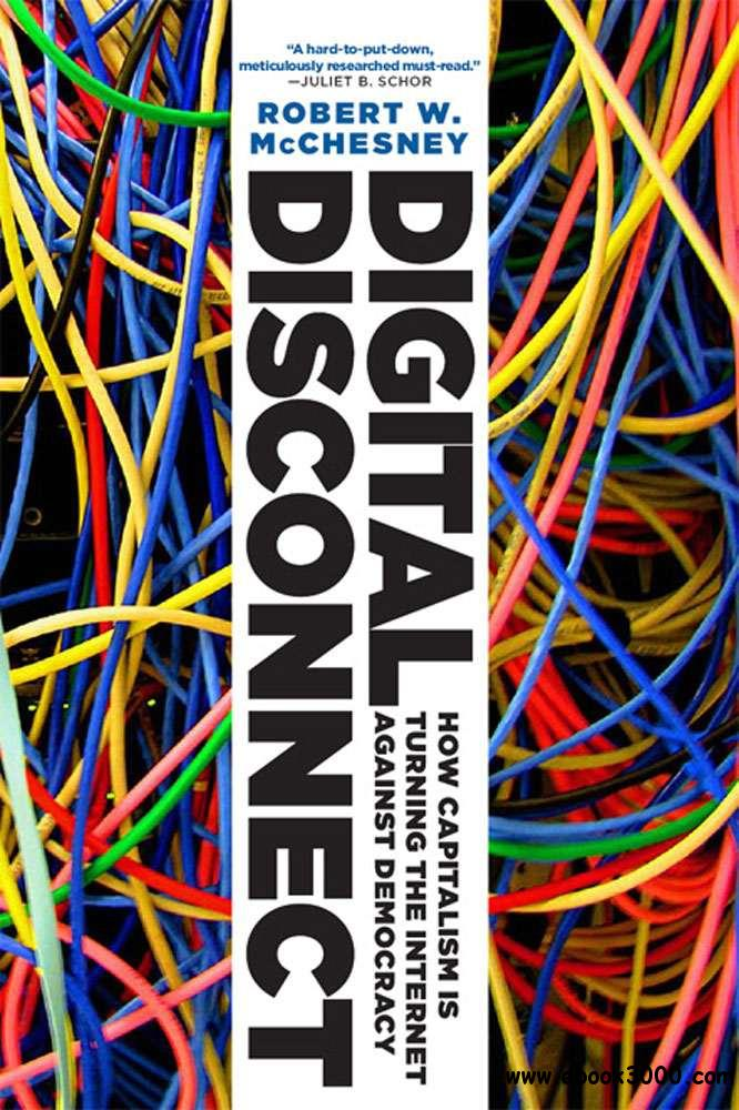 Digital Disconnect: How Capitalism is Turning the Internet Against Democracy download dree