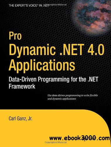 Pro Dynamic .NET 4.0 Applications: Data-Driven Programming for the .NET Framework free download
