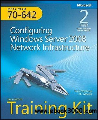 MCTS Self-Paced Training Kit (Exam 70-642): Configuring Windows Server 2008 Network Infrastructure, 2nd Edition free download