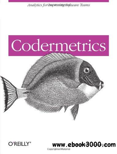 Codermetrics: Analytics for Improving Software Teams free download