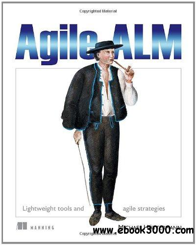 Agile ALM: Lightweight tools and Agile strategies free download