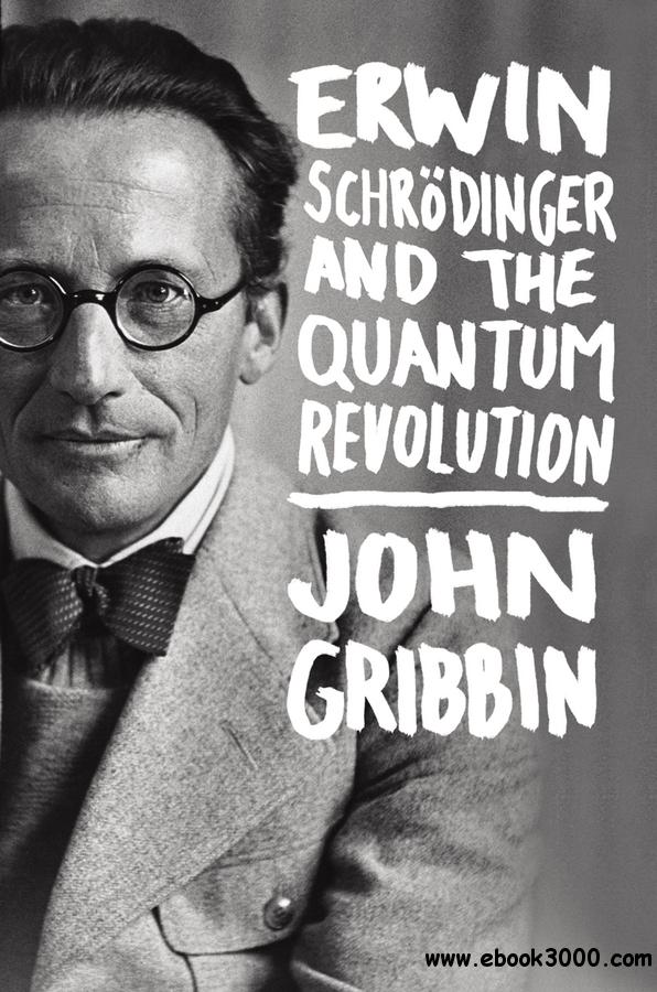 Erwin Schrodinger and the Quantum Revolution free download