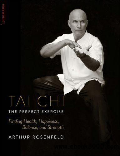 Tai Chi--The Perfect Exercise: Finding Health, Happiness, Balance, and Strength free download
