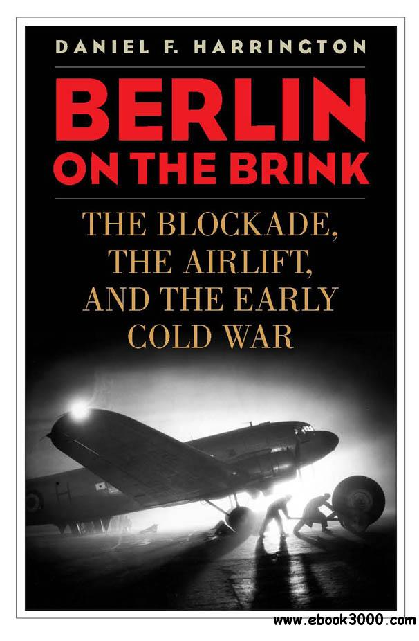 Berlin on the Brink: The Blockade, the Airlift, and the Early Cold War free download