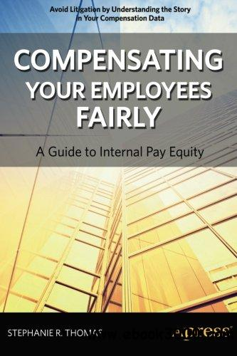 Compensating Your Employees Fairly: A Guide to Internal Pay Equity free download