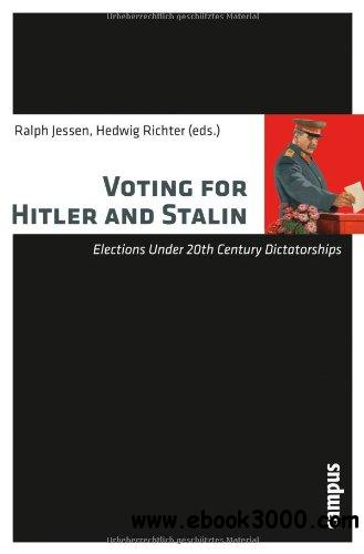 Voting for Hitler and Stalin: Elections under 20th Century Dictatorships free download