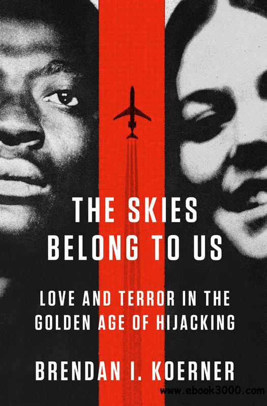 The Skies Belong to Us: Love and Terror in the Golden Age of Hijacking free download