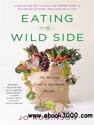 Eating on the Wild Side: The Missing Link to Optimum Health free download