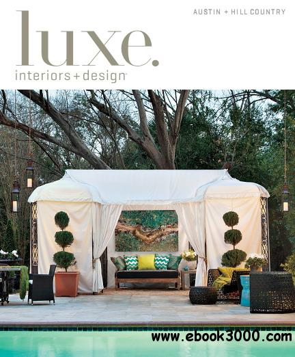 Luxe Interior + Design Magazine Austin + Hill Country Edition Spring 2013 free download