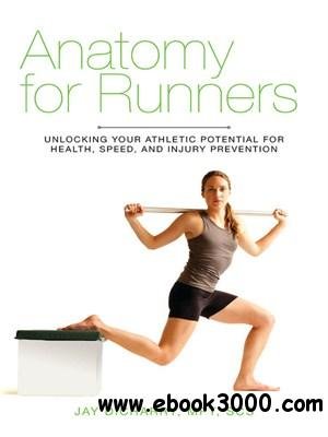 Anatomy for Runners: Unlocking Your Athletic Potential for Health, Speed, and Injury Prevention free download