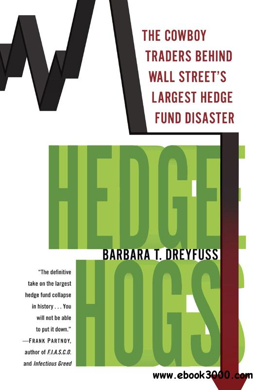 Hedge Hogs: The Cowboy Traders Behind Wall Street's Largest Hedge Fund Disaster download dree
