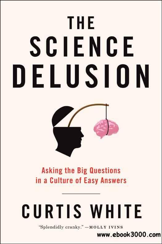 The Science Delusion: Asking the Big Questions in a Culture of Easy Answers download dree