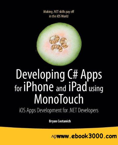 Developing C# Apps for iPhone and iPad using MonoTouch: iOS Apps Development for .NET Developers free download