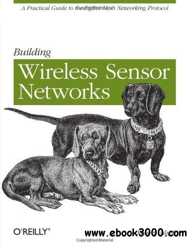 Building Wireless Sensor Networks: with ZigBee, XBee, Arduino, and Processing free download
